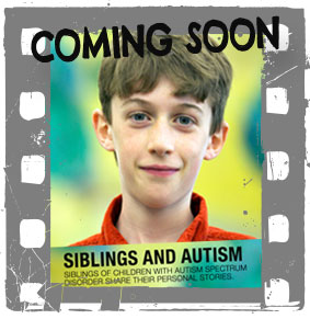 SIBLINGS & AUTISM FILM SERIES: COMING SOON